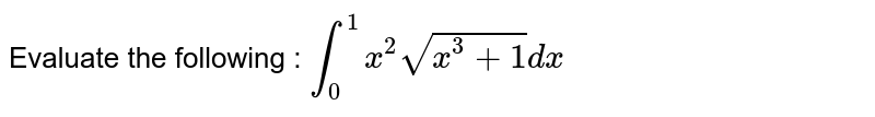 Evaluate the following : <br> `int_(0)^(1)x^(3)sqrt(1-x^(3))dx`