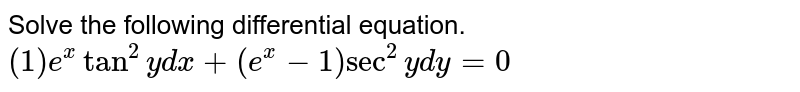 Solve the following differential equation. <br> ` (1)  e^(x) tan^(2)y dx  + (e^(x) -1) sec^(2) y dy = 0`
