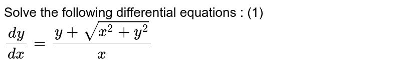 Solve the following differential equations : <br> (1) ` (dy)/(dx) = (y + sqrtx^(2)+y^(2))/x  `