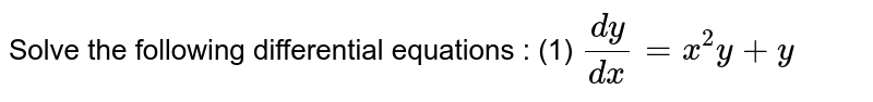 Solve the following differential equations : <br> (1) ` (dy)/(dx) = (x^(2) y+y^(2)`