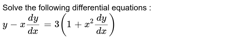 Solve the following differential equations : <br> ` y -x (dy)/(dx) =3 (1+x^(2) (dy)/(dx))`