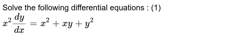 Solve the following differential equations :  (1) ` x^(2) (dy)/(dx)= x^(2) + xy + y^(2)`