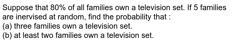 Suppsose the 80 % of all families own a television as set. If 10 families are interviewed at random, find the probability that at most three families own a television set.