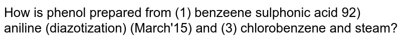 How is phenol prepared from (1) benzeene sulphonic acid 92) aniline (diazotization) (March'15) and (3) chlorobenzene and steam?