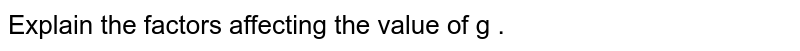 Explain the factors affecting the value of g.
