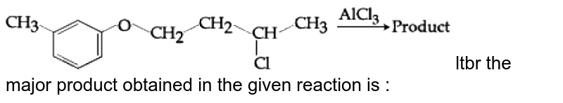"""<img src=""""https://d10lpgp6xz60nq.cloudfront.net/physics_images/JM_2019_P6_E01_050_Q01.png"""" width=""""80%""""> ltbr the major product obtained in the given reaction is :"""