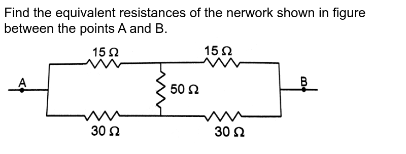 """Find the equivalent resistances of the nerwork shown in figure between the points A and B.  <br>  <img src=""""https://d10lpgp6xz60nq.cloudfront.net/physics_images/HCV_VOL2_C32_S01_027_Q01.png"""" width=""""80%"""">"""