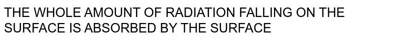 The Whole Amount Of Radiation Falling On The Surface Is Absorbed By The Surface