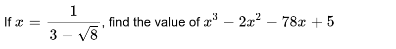 If `x = (1)/(3-sqrt(8))`, find the value of `x^(3)- 2x^(2) -78x + 5`