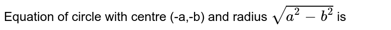 Equation of circle with centre (-a,-b) and radius `sqrt(a^(2)-b^(2))` is
