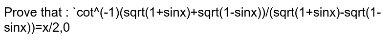 Differential  coeffcient of  <br> `cot^(-1) [(sqrt(1 + sin x) + sqrt(1 - sin x))/(sqrt(1 + sin x) - sqrt(1 - sin x))], 0 lt x lt (pi)/(2) `  is