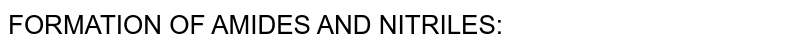 FORMATION OF AMIDES AND NITRILES: