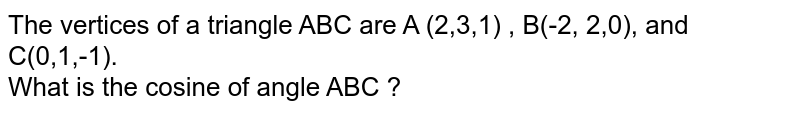 The vertices of a triangle ABC are A (2,3,1) , B(-2, 2,0), and C(0,1,-1). <br> What is the area of the triangle ?