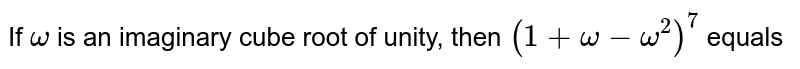 If `omega` is an imaginary cube root of unity, then `(1-omega-omega^(2))^(7)` equals