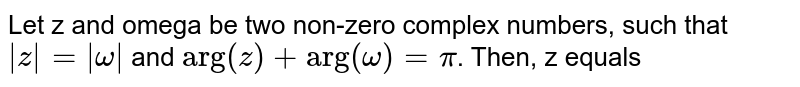 """Let z and omega be two non-zero complex numbers, such that `