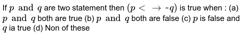 If p and q are two simple propositions, then ` p harr ~ q` is true when