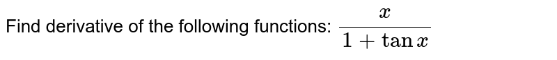 Find derivative of the following functions:  `x/(1+tanx)`