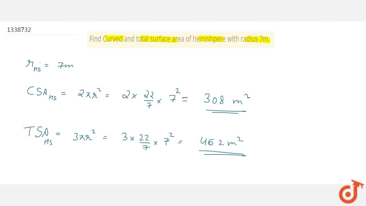 Find Curved and total surface area of hemishpere with radius 7m.