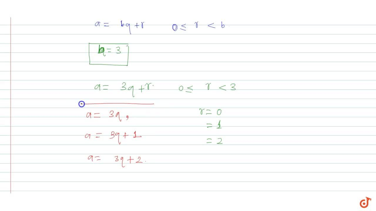 Solution for Show that any positive integer is of the from 3q