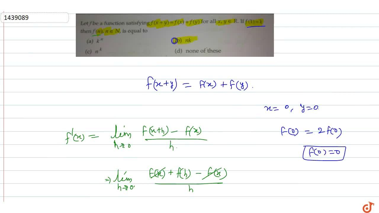 Solution for Let f be a function satisfying f(x+y)=f(x) + f(y)
