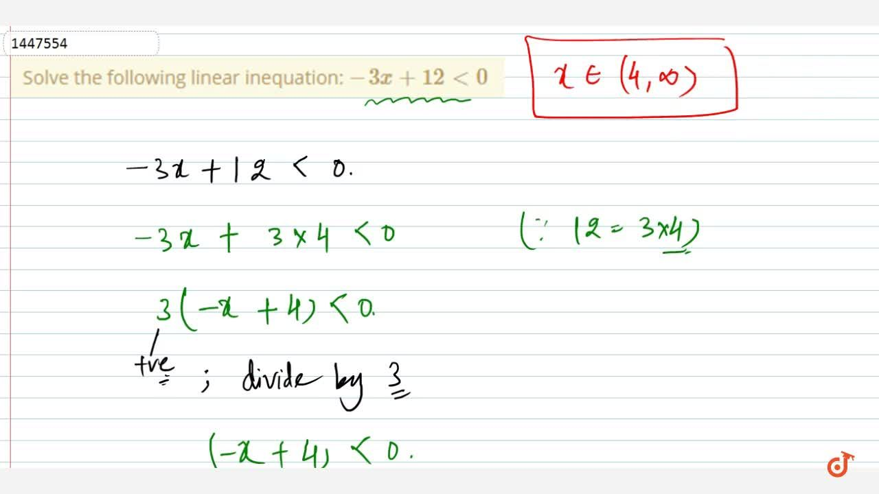 Solution for Solve the following linear inequation: -3x+12 < 0