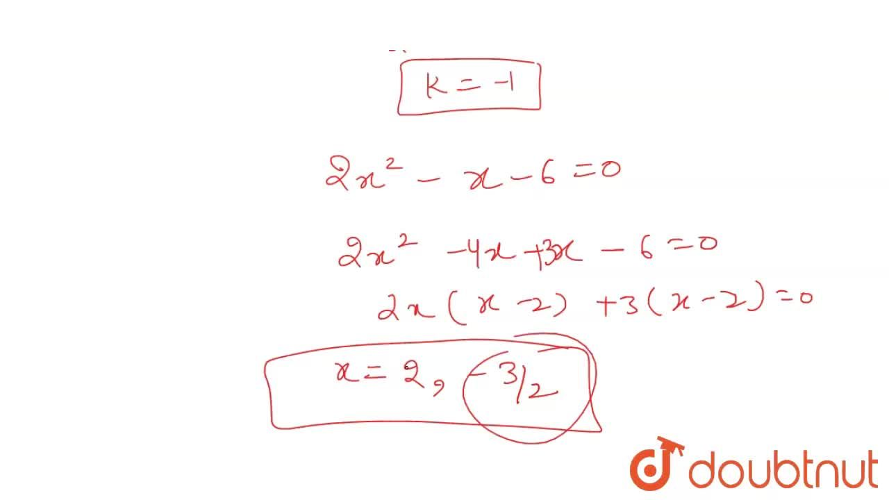 If one root   of the quadratic equation 2x^2+k x-6=0 is 2, find   the value of k . Also,   find the other root.