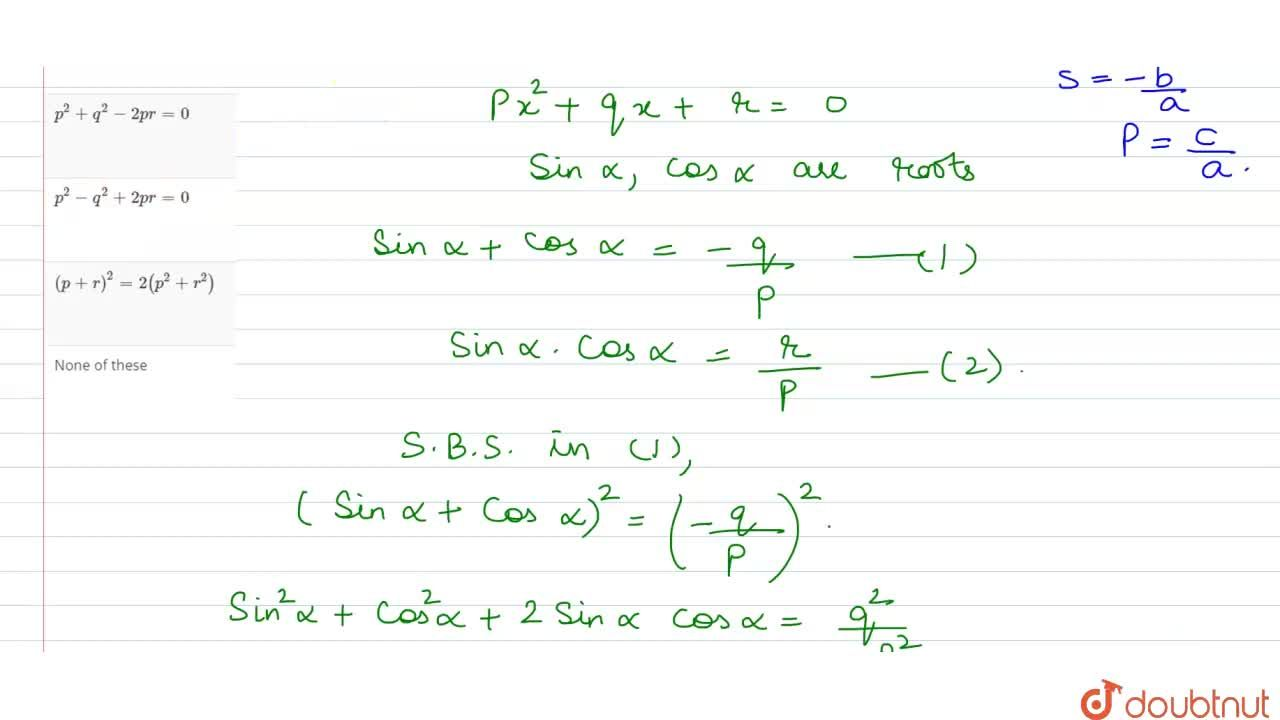 Solution for If sin alpha and cos alpha are  the roots of the