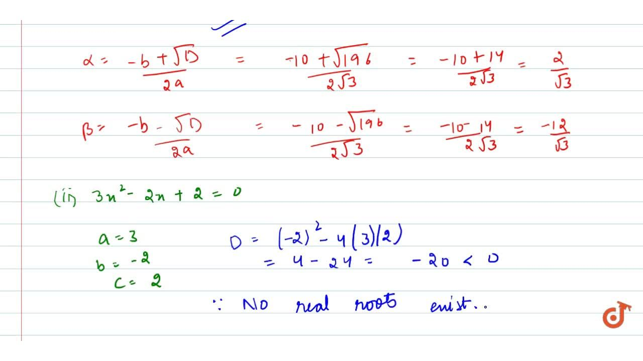 In the   following, determine whether the given quadratic equations have real roots   and if so, find the roots: sqrt(3)x^2+10 x-8sqrt(3)=0 (ii) 3x^2-2x+2=0