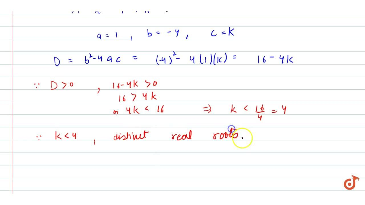 Find the   values of k for which   the equation x^2-4x+k=0 has distinct real roots.