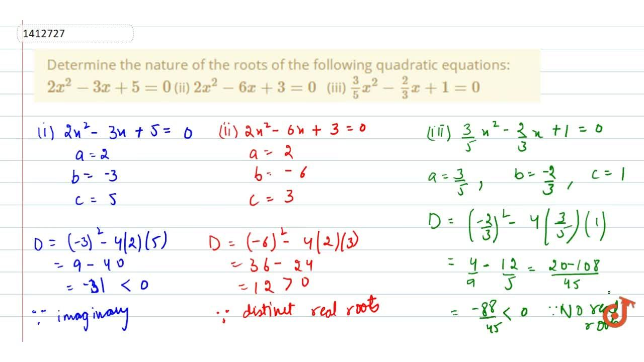 Determine   the nature of the roots of the following quadratic equations: 2x^2-3x+5=0 (ii) 2x^2-6x+3=0  (iii) 3,5x^2-2,3x+1=0