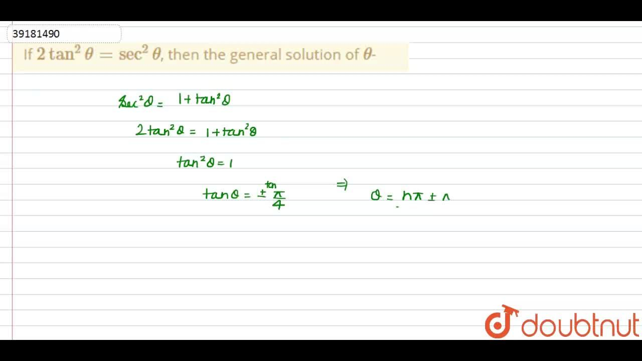 Solution for If 2tan^(2)theta=sec^(2)theta, then the general