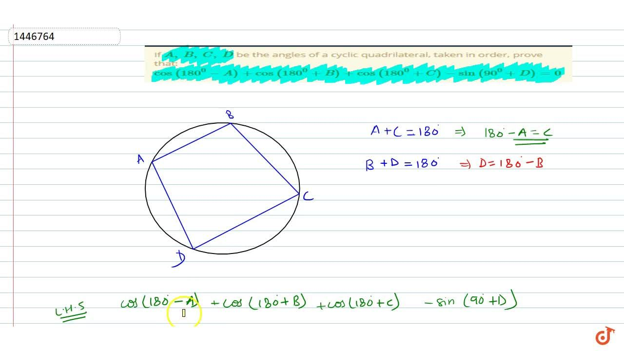 If A ,\ B ,\ C ,\ D be the angles of a cyclic quadrilateral, taken in order, prove that: cos(180^0-A)+cos(180^0+B)+cos(180^0+C)-sin(90^0+D)=0