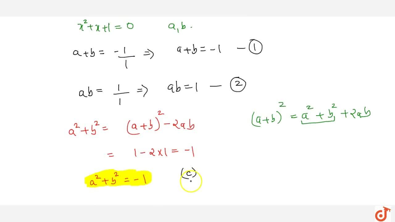 If a ,\ b are the roots of the equation x^2+x+1=0,\ then\ a^2+b^2= <pre> a)1 b)2 c)-1 d)3