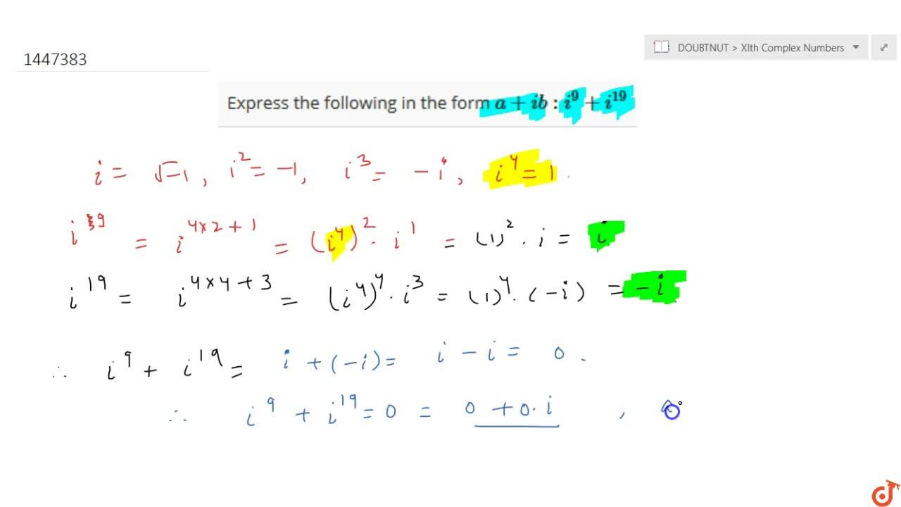 Solution for Express the following in the form a+i b : i^9+i^(