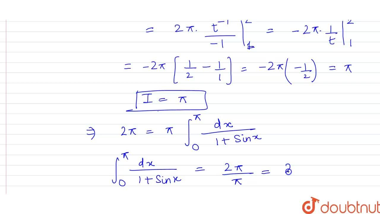 Solution for Consider I = int_(0)^(pi) (xdx),(1+sinx)  <br> W