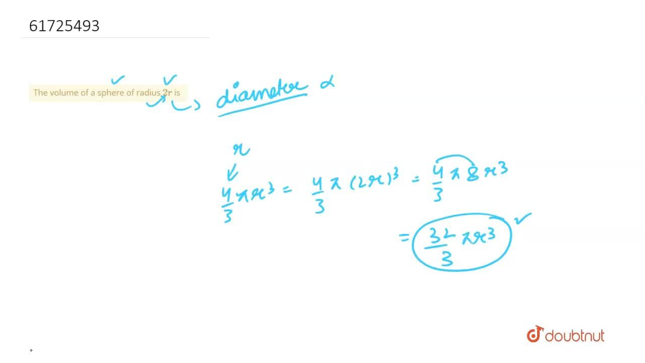 The volume of a sphere of radius 2r is