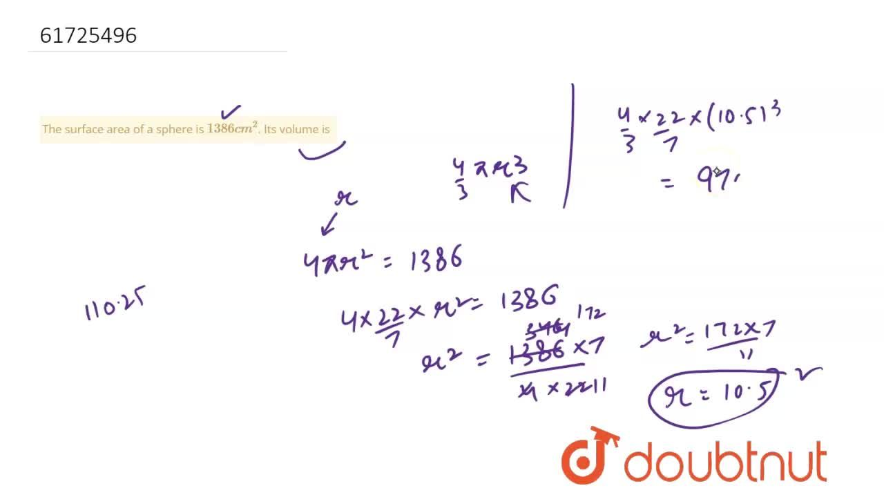 Solution for The surface area of a sphere is 1386 cm^(2). Its