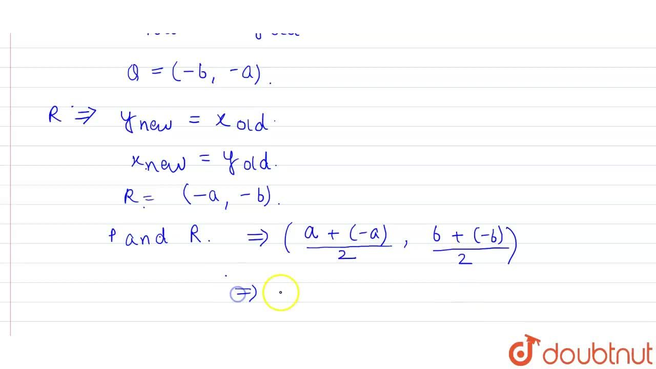 Solution for The image of P(a,b) on the line y=-x is Q and