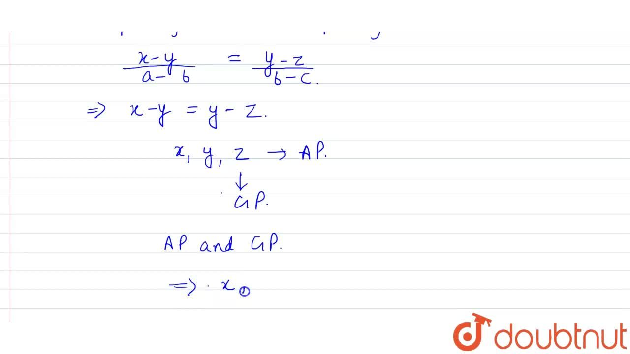 Let a,b,c be in A.P and x,y,z be in G.P.. Then the points (a,x),(b,y) and (c,z) will be collinear if