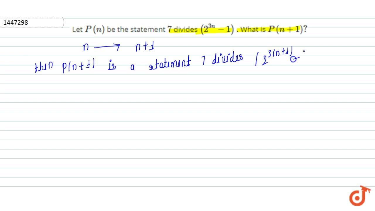 Let P(n) be the statement 7 divides (2^(3n)-1)dot What is P(n+1)?