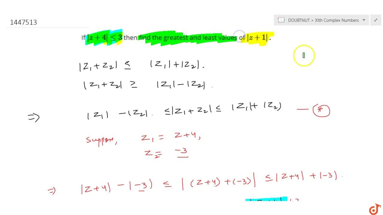 Solution for If |z+4|lt=3 then find the greatest and least va