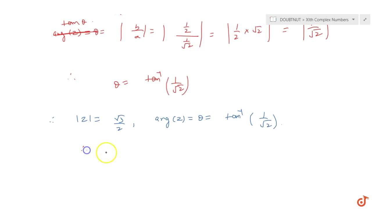 Solution for If z=cos(pi,4)+isin(pi,6) , then a.  z =1, arg(