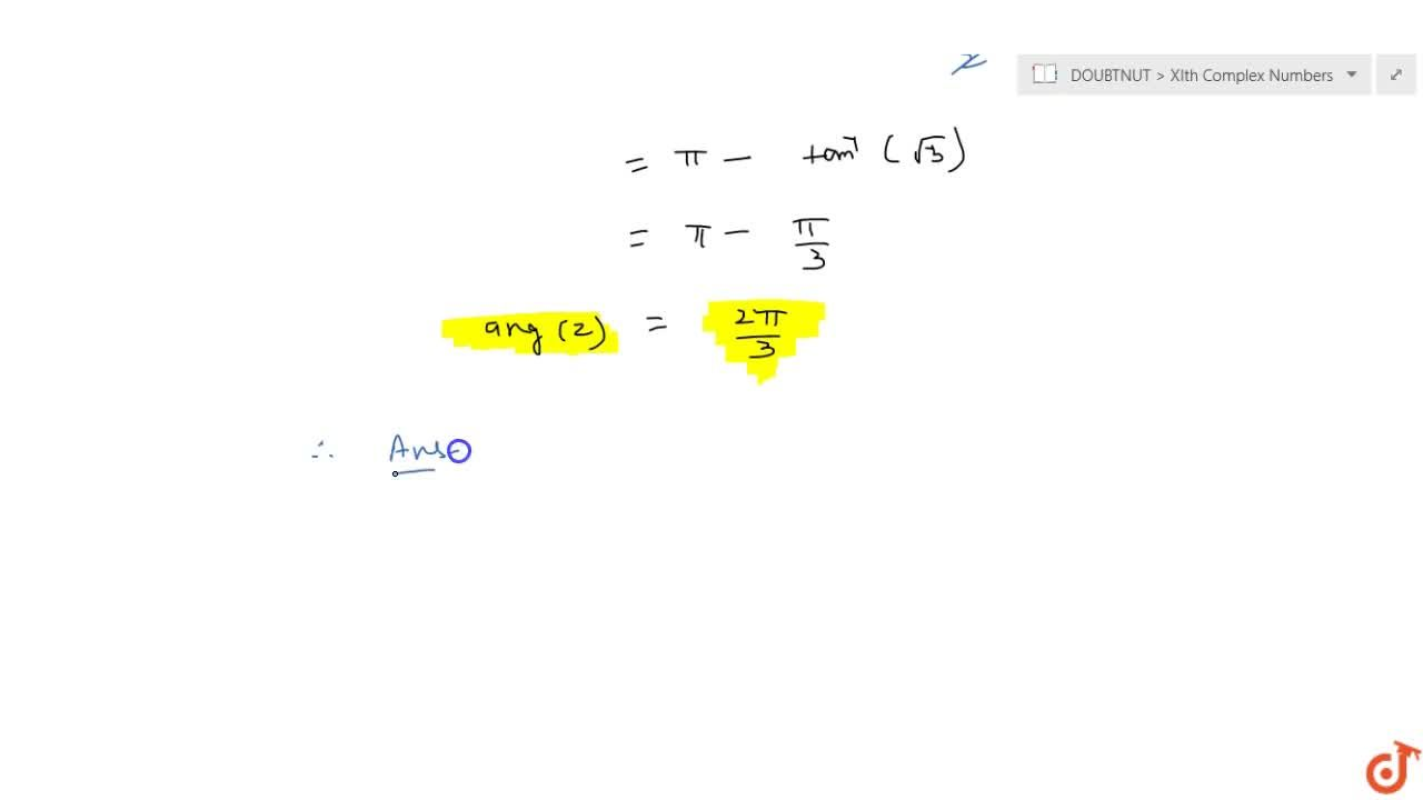 """Solution for If z=(-2),(1+isqrt(3)) , then the value of """"arg"""