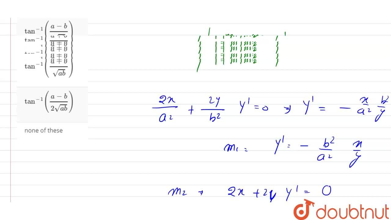The angle of intersection of the curves (x^(2)),(a^(2))+(y^(2)),(b^(2))=1 and x^(2)+y^(2)=ab, is