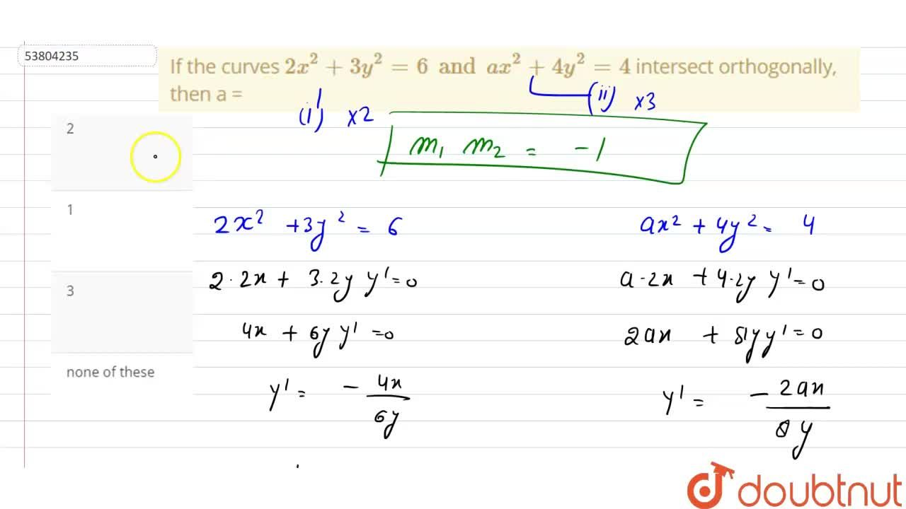 Solution for If the curves  2x^(2)+3y^(2)=6 and ax^(2)+4y^(2)=