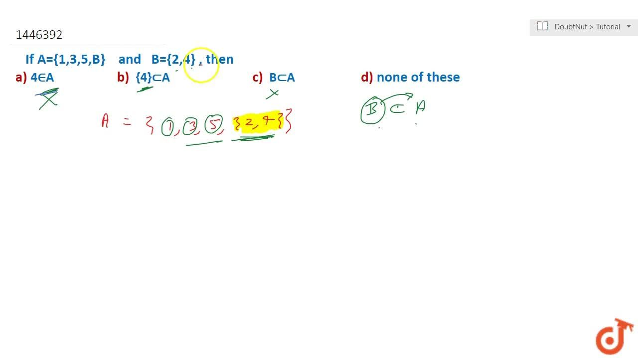 Solution for If A={1,3,5, B}a n d\ B={2,4} , then 4 in  A b