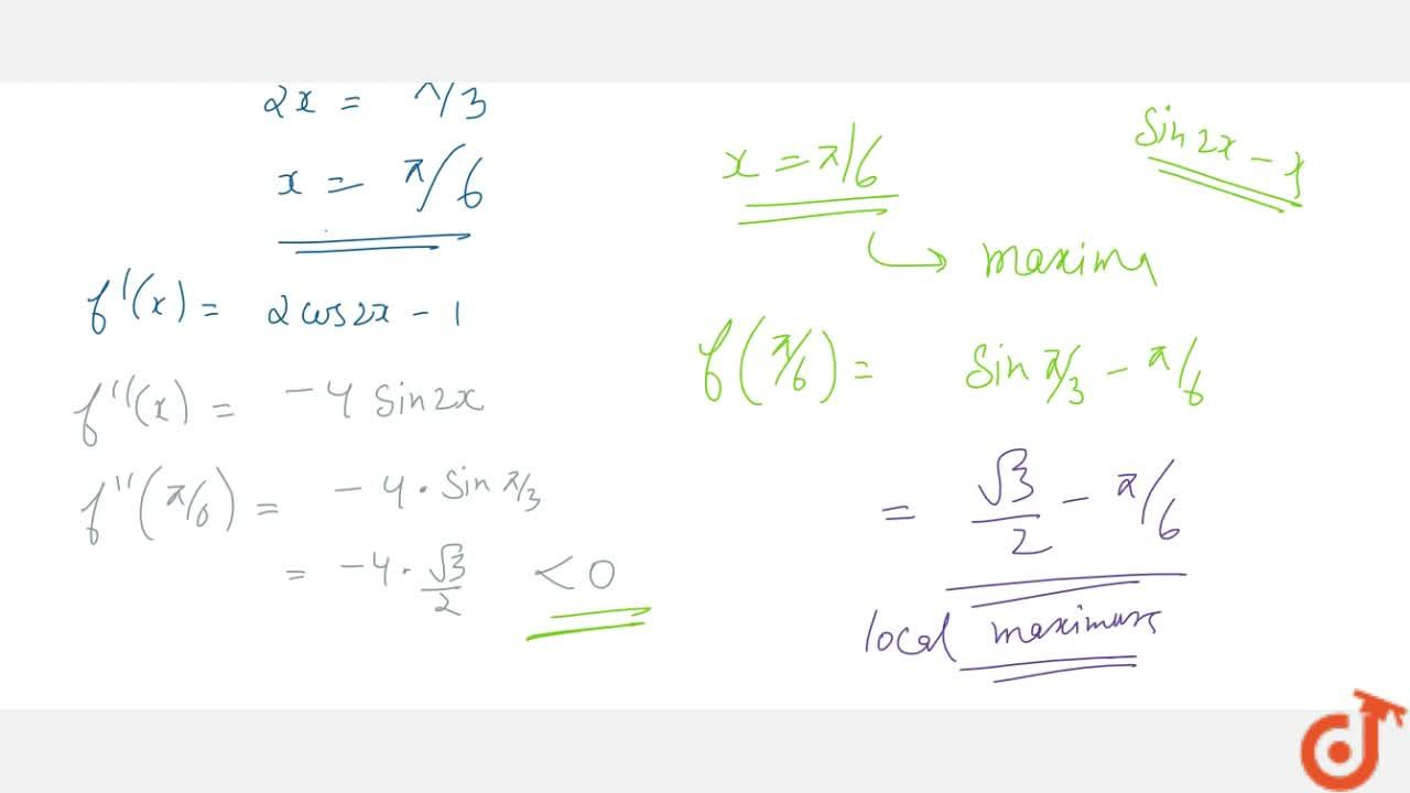 Find the points of   local maxima and local minima, if any, and local maximum and local minimum values   of f(x)=sin2x-x , where -pi,2<x<pi,2