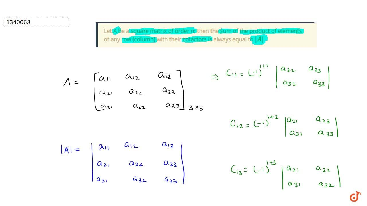 Let A be a square matrix of order n; then the sum of the product of elements of any row (column) with their cofactors is always equal to |A|