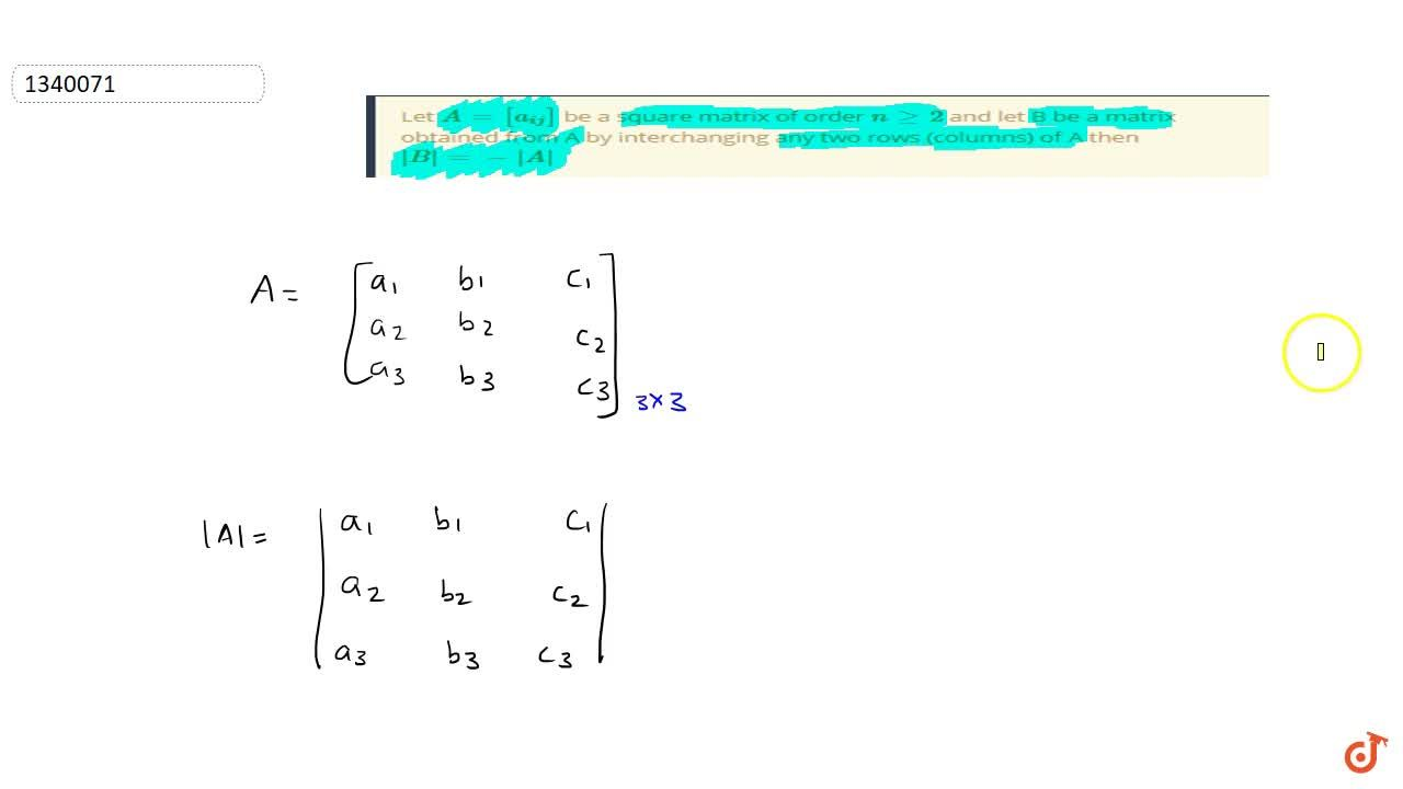 Let A=[a_(ij)] be a square matrix of order n>=2 and let B be a matrix obtained from A by interchanging any two rows (columns) of A then |B|=-|A|