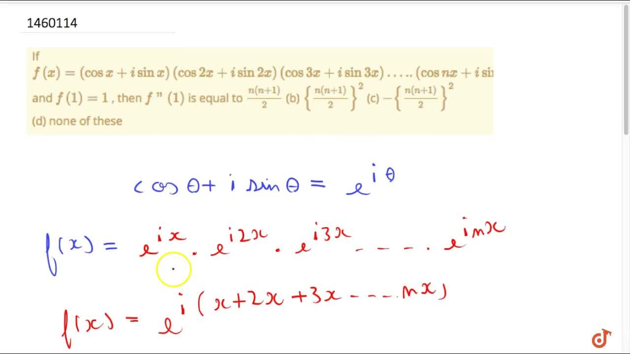 Solution for If f(x)=(cosx+isinx)(cos2x+isin2x)(cos3x+isin3x)d